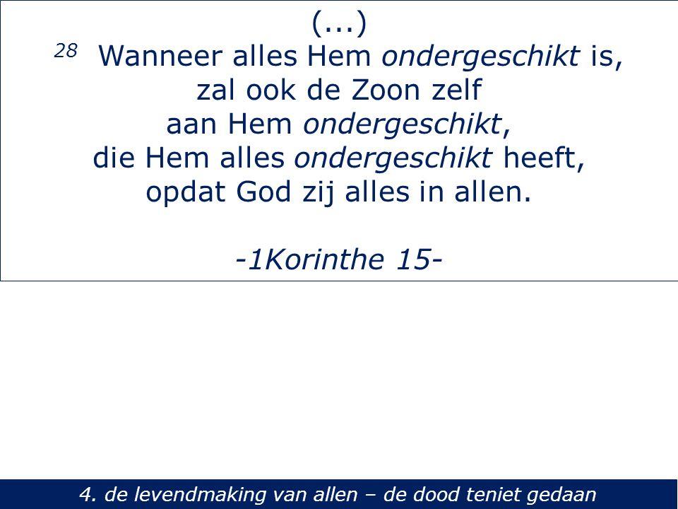 (...) 28 Wanneer alles Hem ondergeschikt is, zal ook de Zoon zelf aan Hem ondergeschikt, die Hem alles ondergeschikt heeft, opdat God zij alles in all