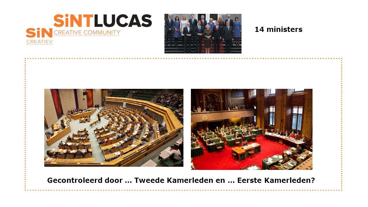14 ministers Gecontroleerd door … Tweede Kamerleden en … Eerste Kamerleden?