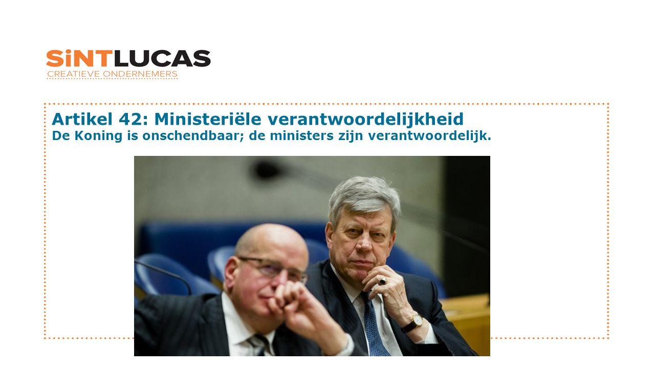 Artikel 42: Ministeriële verantwoordelijkheid De Koning is onschendbaar; de ministers zijn verantwoordelijk.