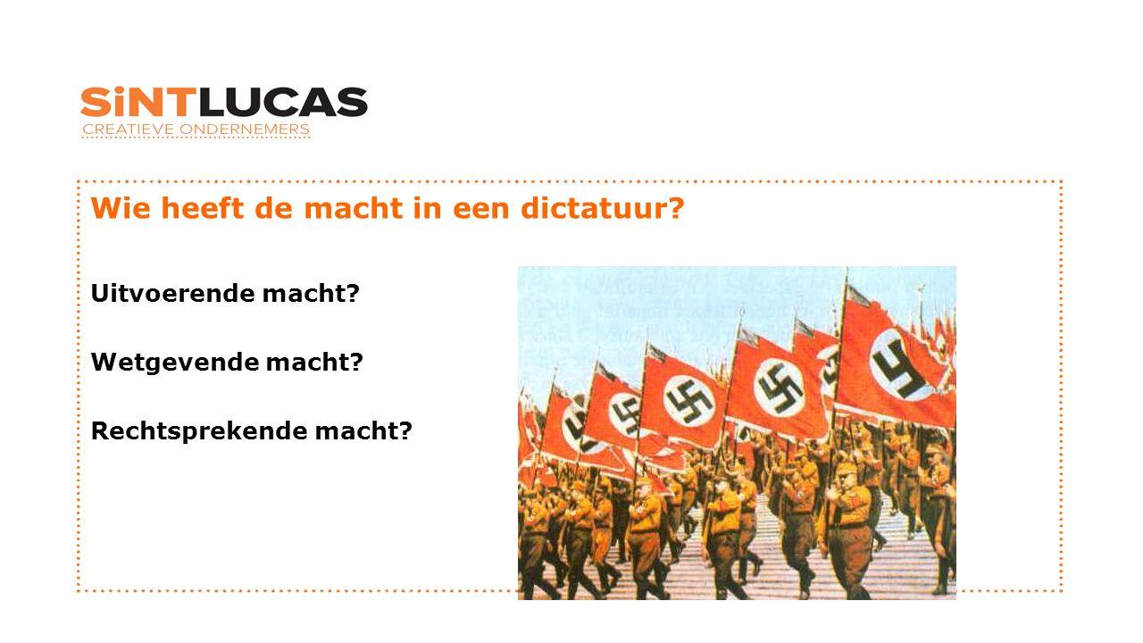 Wie heeft de macht in een dictatuur? Uitvoerende macht? Wetgevende macht? Rechtsprekende macht?