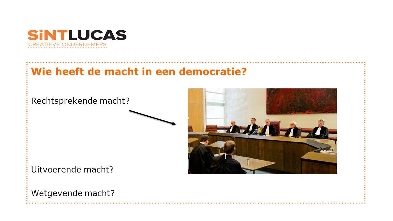 Wie heeft de macht in een democratie? Rechtsprekende macht? Uitvoerende macht? Wetgevende macht?