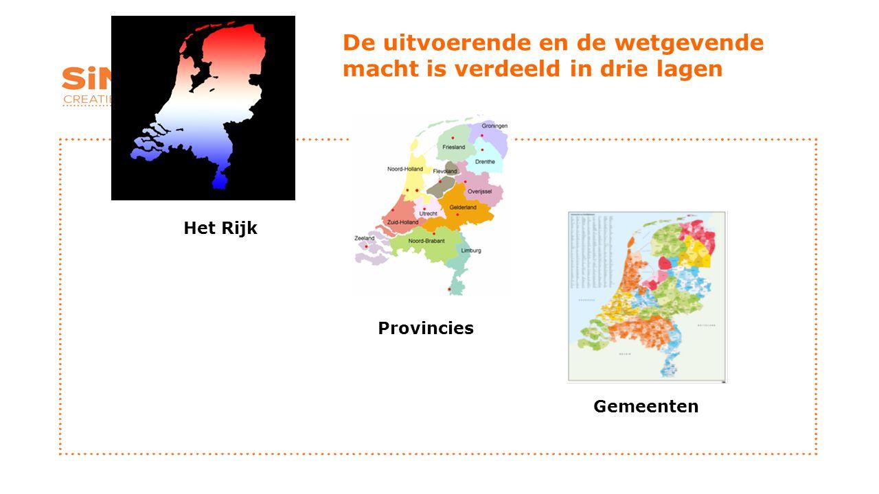 De uitvoerende en de wetgevende macht is verdeeld in drie lagen Het Rijk Provincies Gemeenten