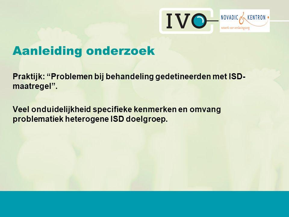 Aanleiding onderzoek Praktijk: Problemen bij behandeling gedetineerden met ISD- maatregel .
