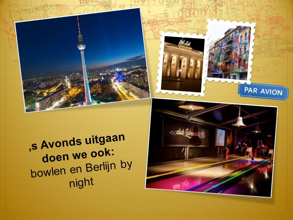 's Avonds uitgaan doen we ook: bowlen en Berlijn by night