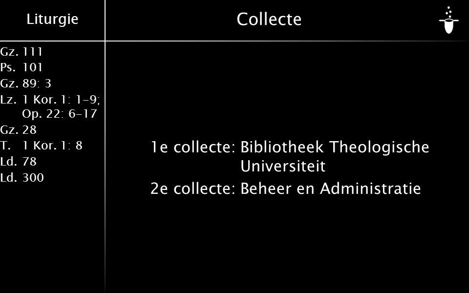 Liturgie Gz.111 Ps.101 Gz.89: 3 Lz.1 Kor. 1: 1-9; Op. 22: 6-17 Gz.28 T.1 Kor. 1: 8 Ld.78 Ld.300 Collecte 1e collecte:Bibliotheek Theologische Universi
