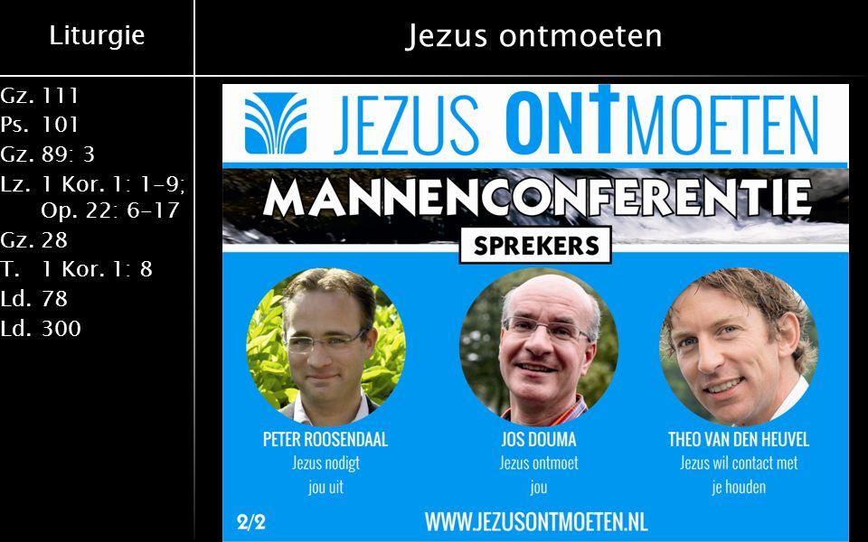 Liturgie Gz.111 Ps.101 Gz.89: 3 Lz.1 Kor. 1: 1-9; Op. 22: 6-17 Gz.28 T.1 Kor. 1: 8 Ld.78 Ld.300 Jezus ontmoeten