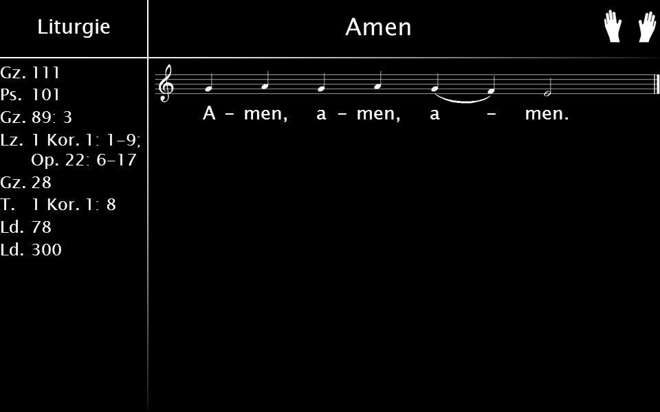 Liturgie Gz.111 Ps.101 Gz.89: 3 Lz.1 Kor. 1: 1-9; Op. 22: 6-17 Gz.28 T.1 Kor. 1: 8 Ld.78 Ld.300 Amen A-men, a-men, a-men.