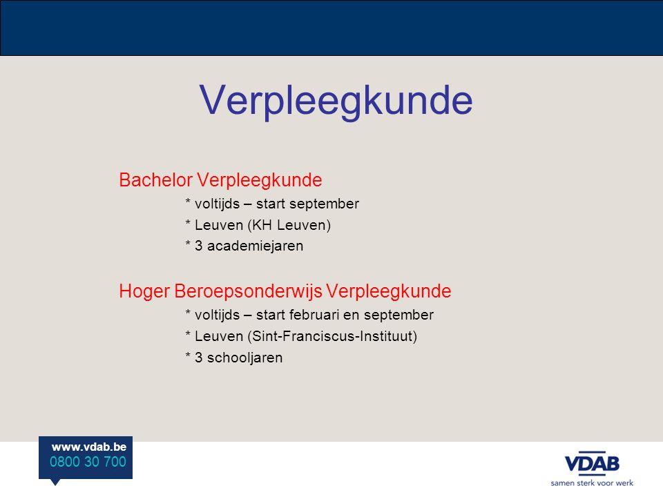 www.vdab.be 0800 30 700 Verpleegkunde Bachelor Verpleegkunde * voltijds – start september * Leuven (KH Leuven) * 3 academiejaren Hoger Beroepsonderwijs Verpleegkunde * voltijds – start februari en september * Leuven (Sint-Franciscus-Instituut) * 3 schooljaren