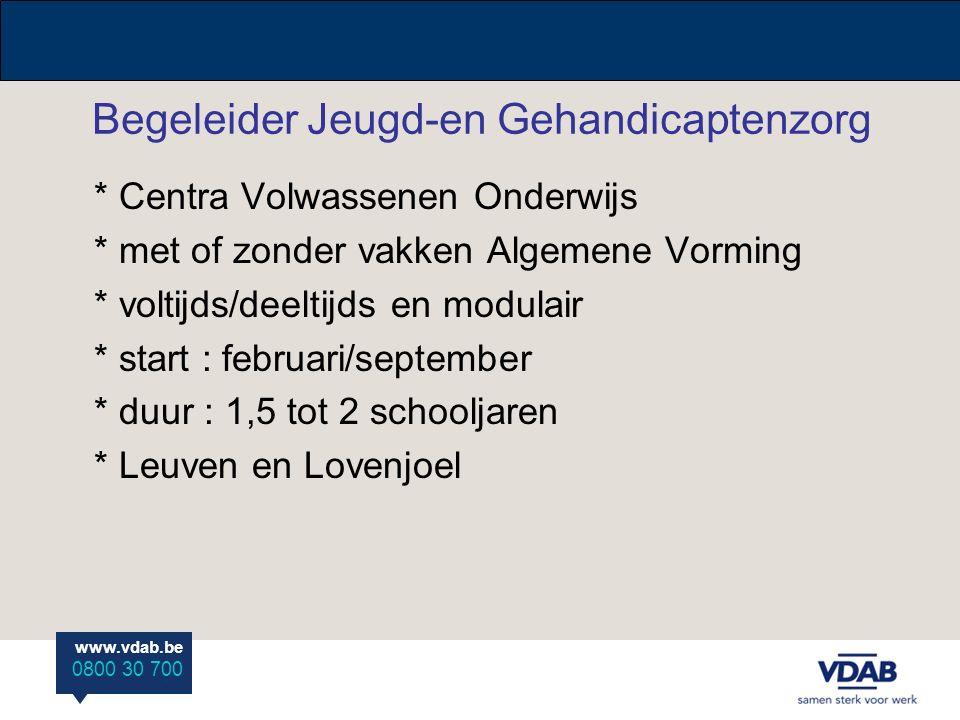 www.vdab.be 0800 30 700 Graduaat Orthopedagogie * CVO Sociale School Heverlee * voltijds/deeltijds * start : september * duur : 3 (VT) tot 4 (DT) academiejaren