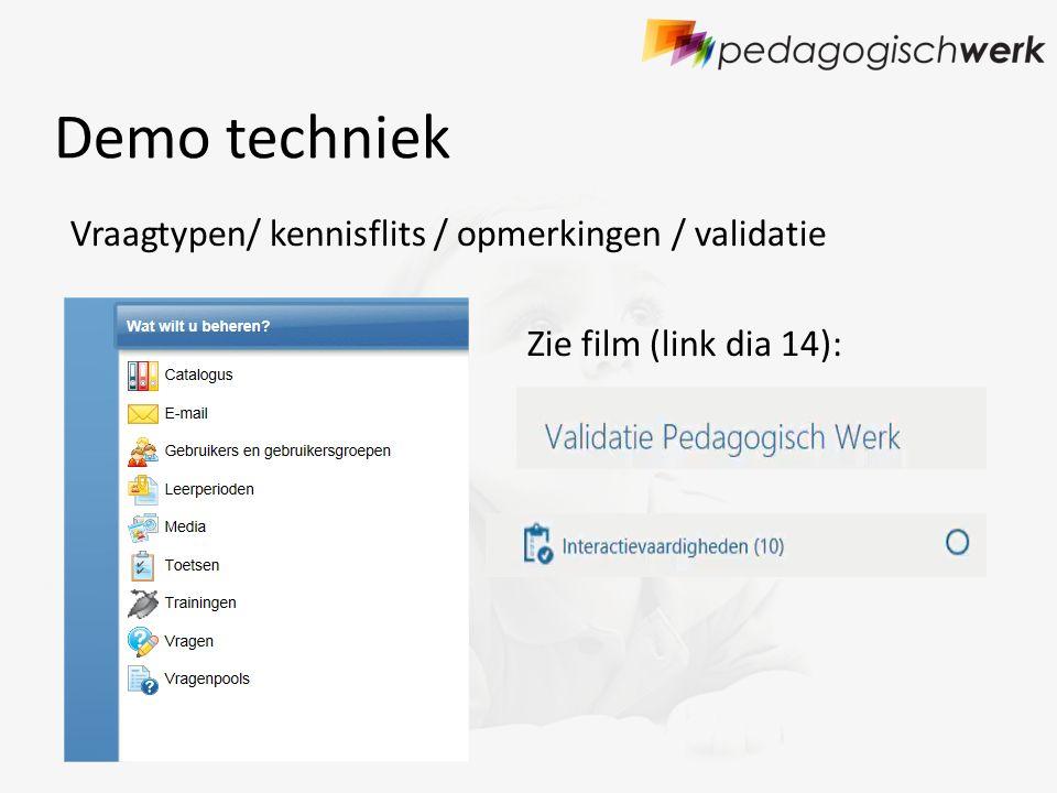 Demo techniek Vraagtypen/ kennisflits / opmerkingen / validatie Zie film (link dia 14):