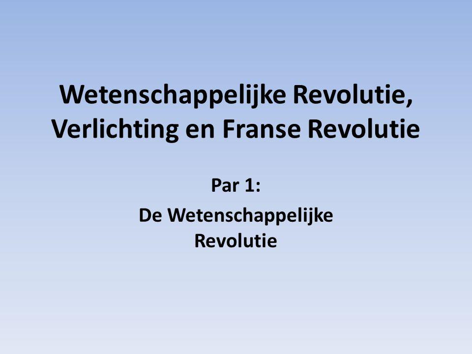 Wetenschappelijke Revolutie, Verlichting en Franse Revolutie Par 1: De Wetenschappelijke Revolutie