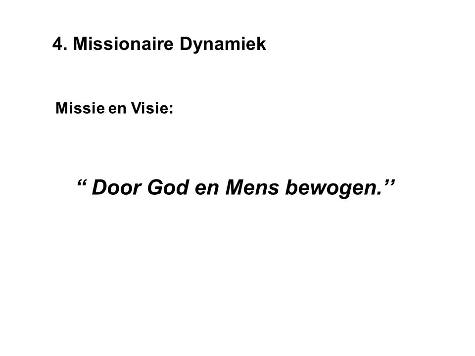 Door God en Mens bewogen.'' 4. Missionaire Dynamiek Missie en Visie:
