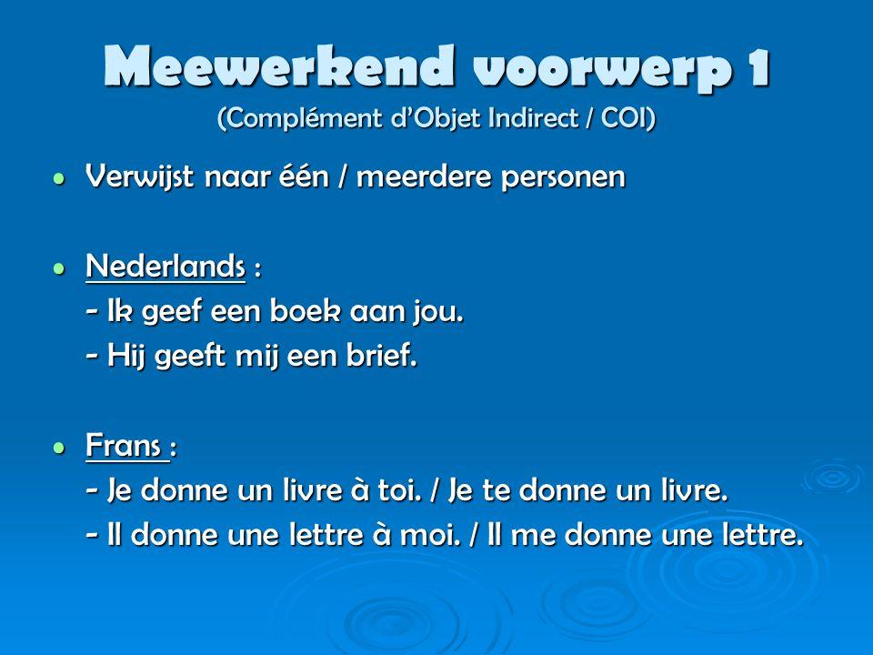 Meewerkend voorwerp 1 (Complément d'Objet Indirect / COI) Verwijst naar één / meerdere personen Verwijst naar één / meerdere personen Nederlands : Ned