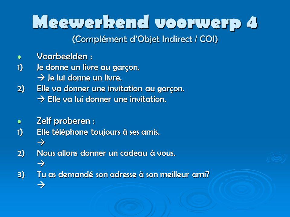 Lijdend voorwerp 1 (Complément d'Objet Direct / COD) Verwijst naar één / meerdere personen of voorwerpen Verwijst naar één / meerdere personen of voorwerpen Nederlands : Nederlands : - Ik heb een vriend, ik zie hem vaak na school.