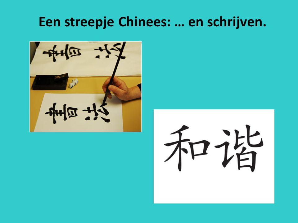 Een streepje Chinees: … en schrijven.