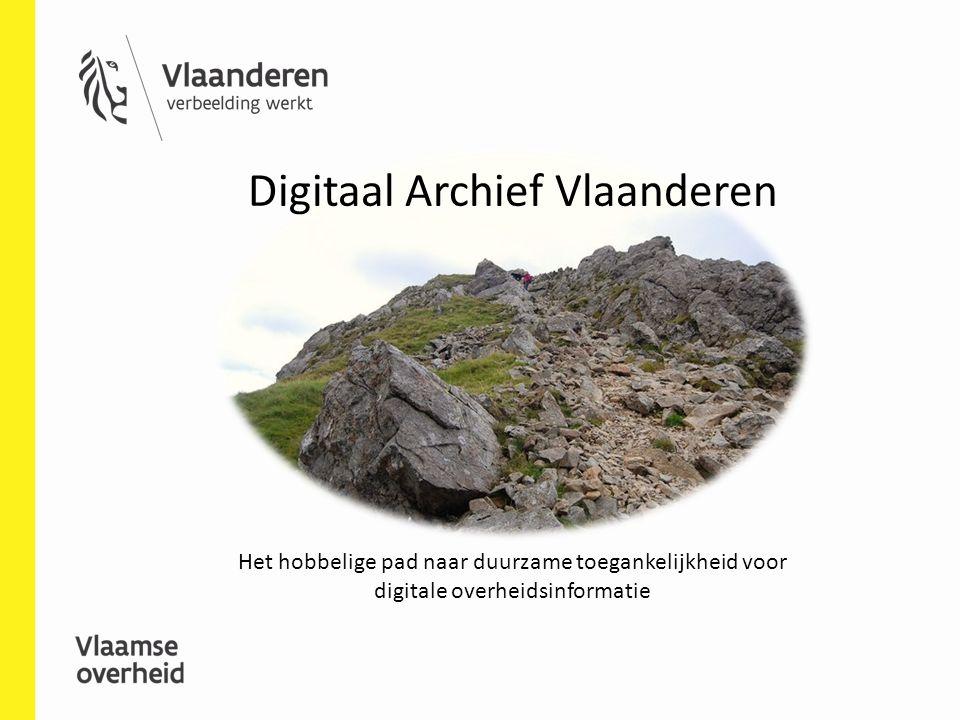 Digitaal Archief Vlaanderen Het hobbelige pad naar duurzame toegankelijkheid voor digitale overheidsinformatie