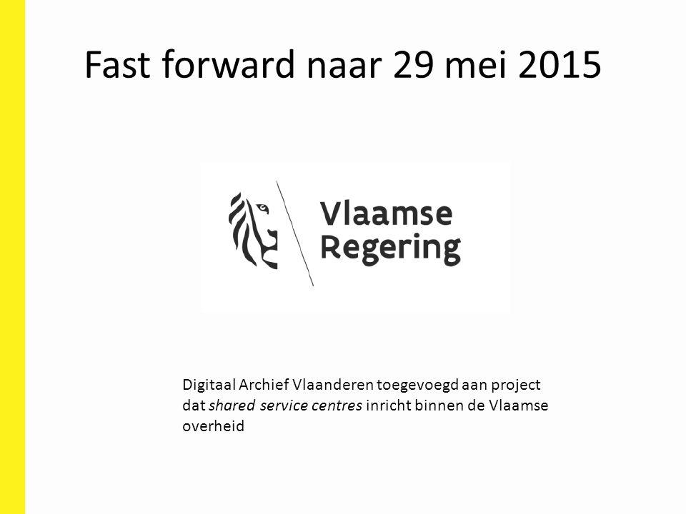 Fast forward naar 29 mei 2015 Digitaal Archief Vlaanderen toegevoegd aan project dat shared service centres inricht binnen de Vlaamse overheid