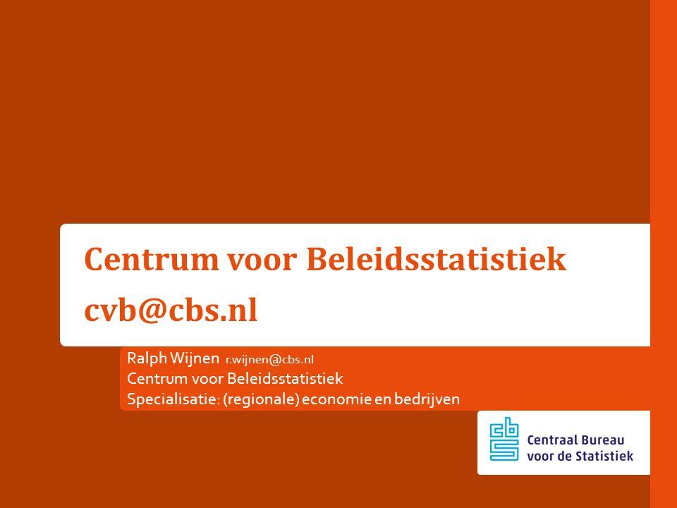 Ralph Wijnen r.wijnen@cbs.nl Centrum voor Beleidsstatistiek Specialisatie: (regionale) economie en bedrijven Centrum voor Beleidsstatistiek cvb@cbs.nl