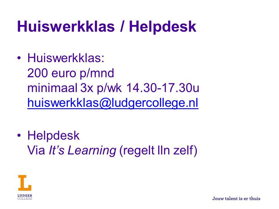 Huiswerkklas: 200 euro p/mnd minimaal 3x p/wk 14.30-17.30u huiswerkklas@ludgercollege.nl huiswerkklas@ludgercollege.nl Helpdesk Via It's Learning (regelt lln zelf)