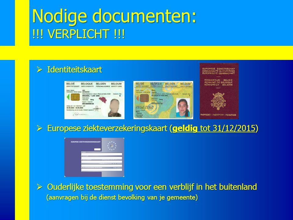  Identiteitskaart  Europese ziekteverzekeringskaart (geldig tot 31/12/2015)  Ouderlijke toestemming voor een verblijf in het buitenland (aanvragen