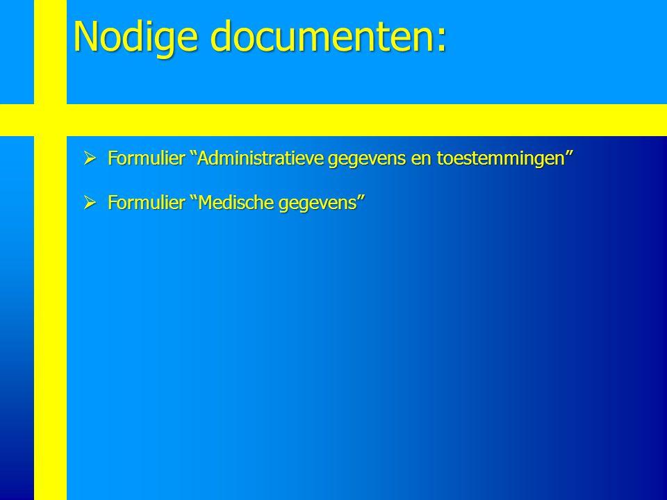  Formulier Administratieve gegevens en toestemmingen  Formulier Medische gegevens Nodige documenten: