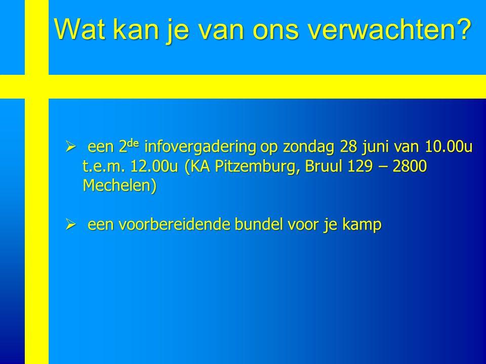 Wat kan je van ons verwachten?  een 2 de infovergadering op zondag 28 juni van 10.00u t.e.m. 12.00u (KA Pitzemburg, Bruul 129 – 2800 Mechelen)  een