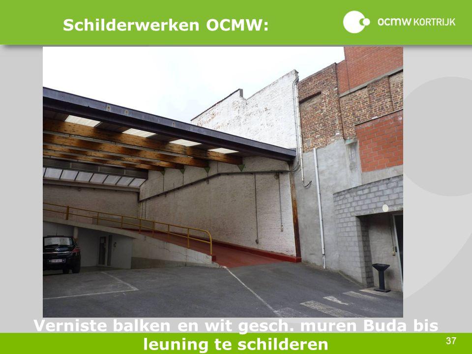 37 Schilderwerken OCMW: Verniste balken en wit gesch. muren Buda bis leuning te schilderen