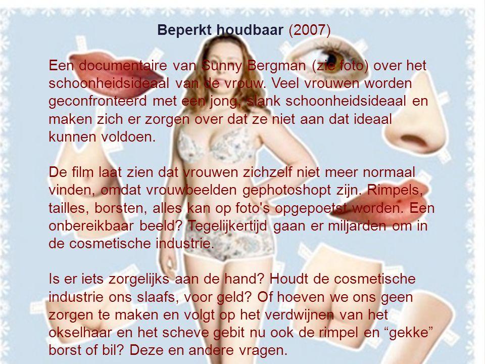 Beperkt houdbaar (2007) Een documentaire van Sunny Bergman (zie foto) over het schoonheidsideaal van de vrouw. Veel vrouwen worden geconfronteerd met