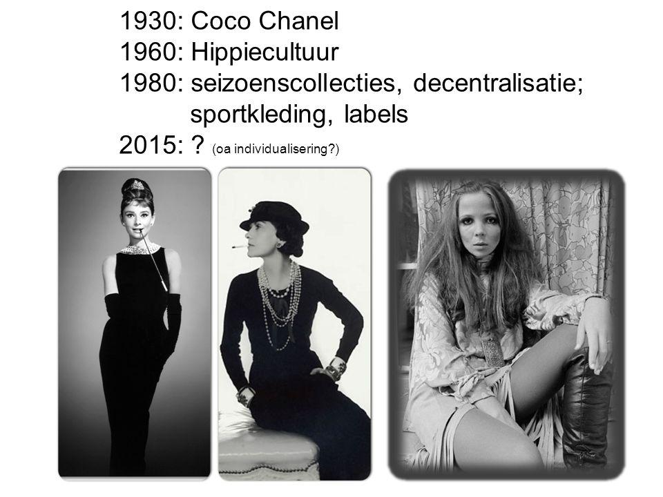 1930: Coco Chanel 1960: Hippiecultuur 1980: seizoenscollecties, decentralisatie; sportkleding, labels 2015: ? (oa individualisering?)