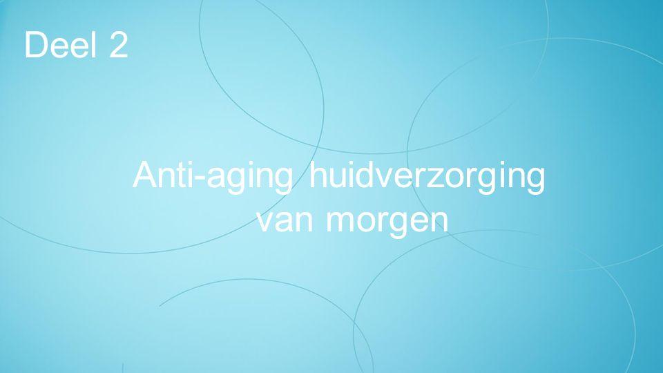 Anti-aging huidverzorging van morgen Deel 2