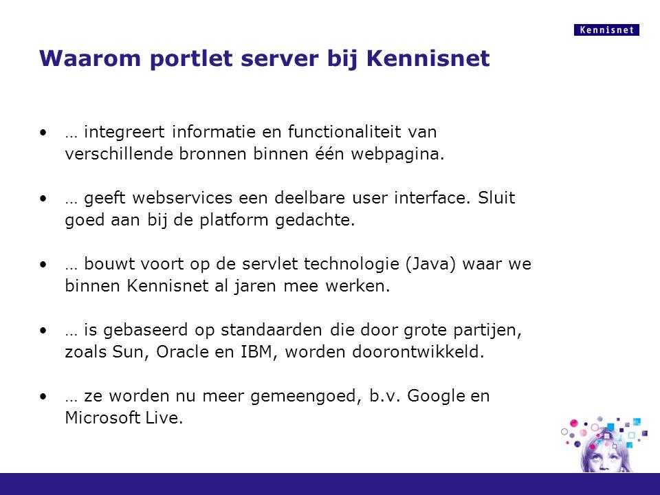 Waarom portlet server bij Kennisnet … integreert informatie en functionaliteit van verschillende bronnen binnen één webpagina. … geeft webservices een