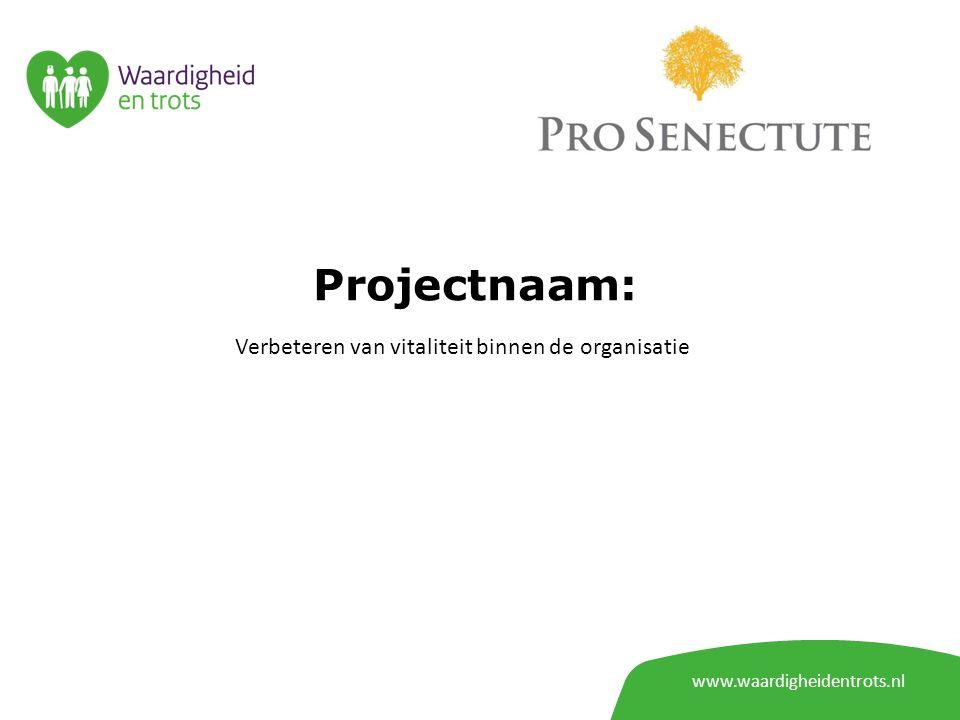 www.waardigheidentrots.nl Projectnaam: Verbeteren van vitaliteit binnen de organisatie