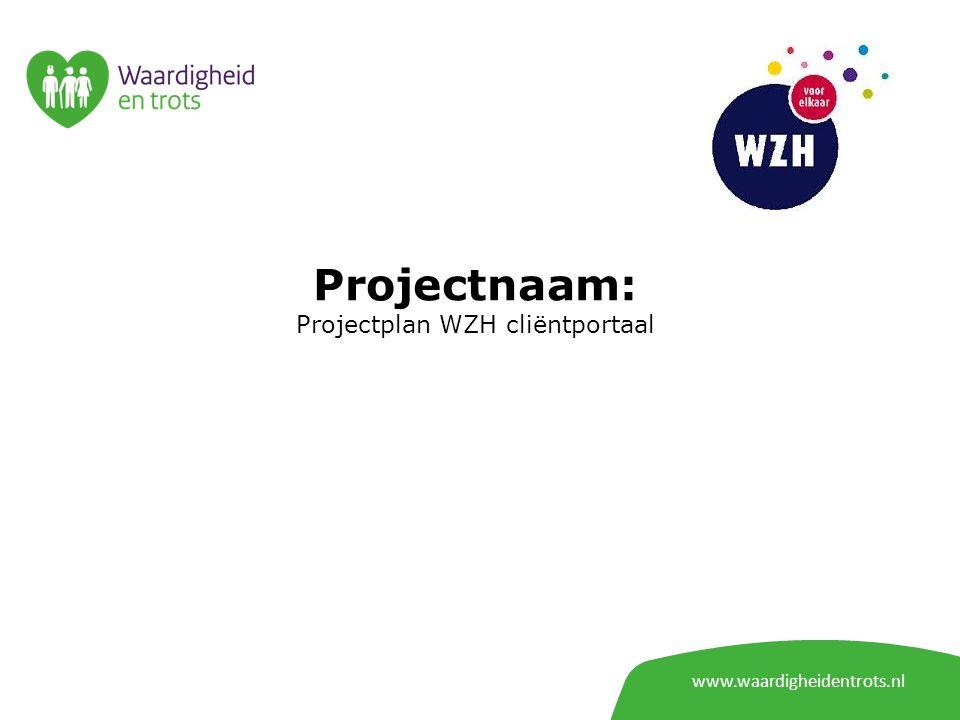 www.waardigheidentrots.nl Projectnaam: Projectplan WZH cliëntportaal