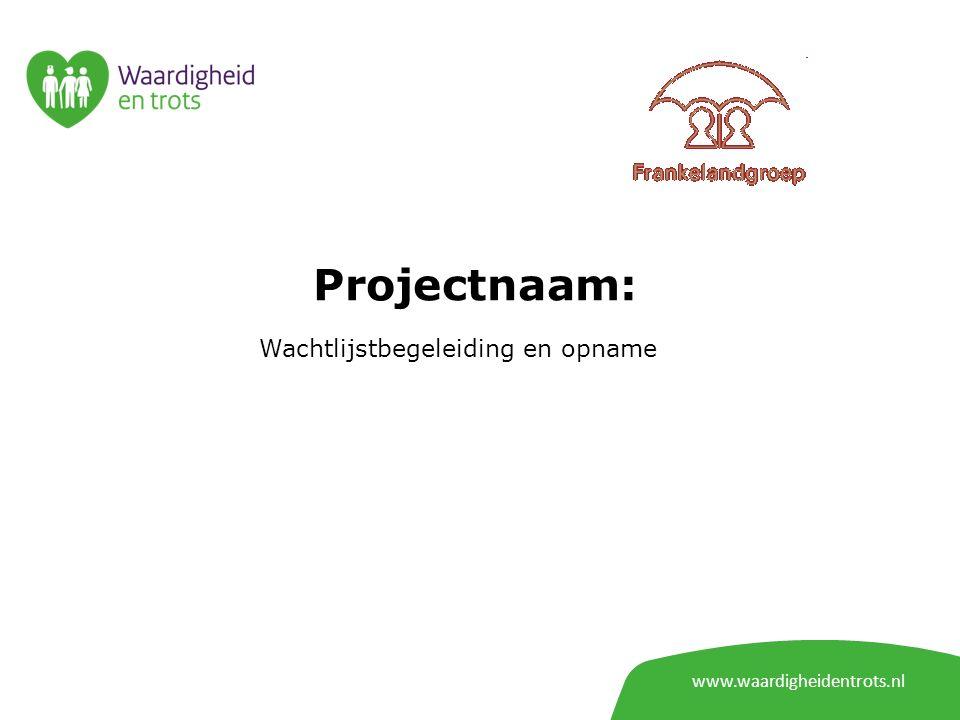 www.waardigheidentrots.nl Projectnaam: Wachtlijstbegeleiding en opname
