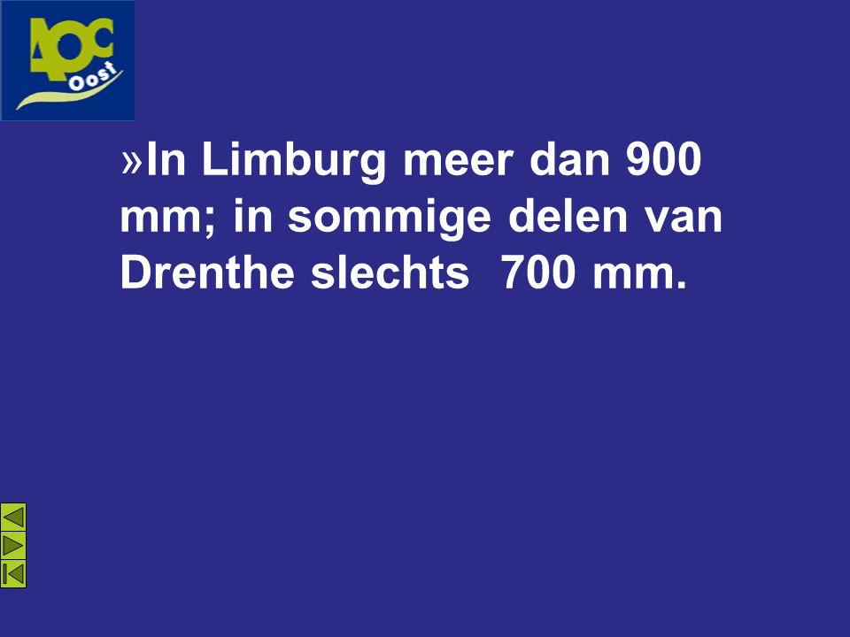 »In Limburg meer dan 900 mm; in sommige delen van Drenthe slechts 700 mm.