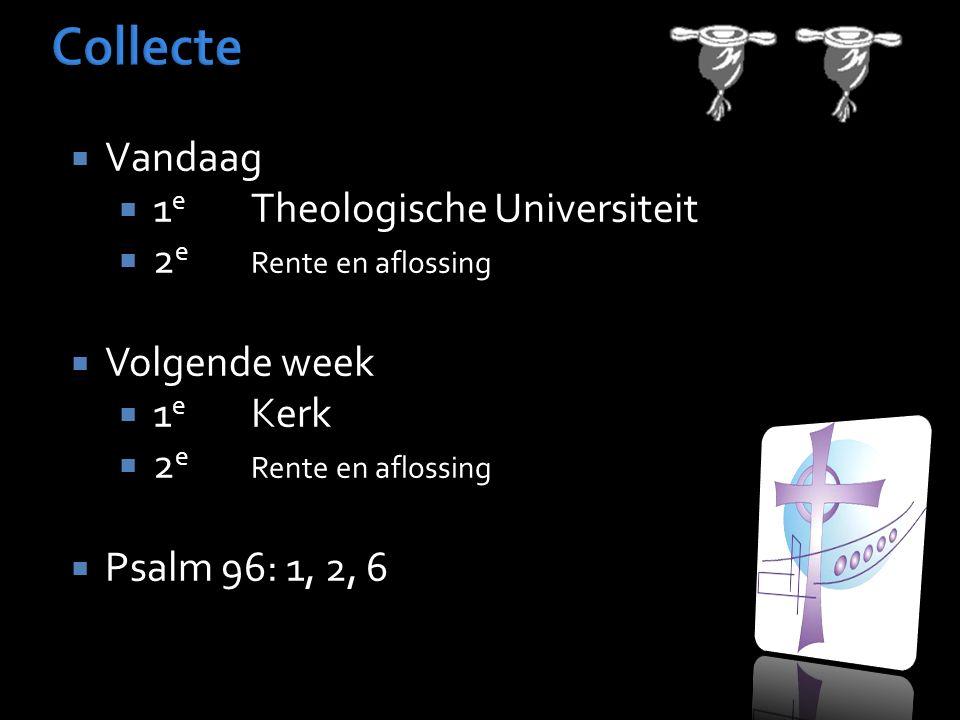  Vandaag  1 e Theologische Universiteit  2 e Rente en aflossing  Volgende week  1 e Kerk  2 e Rente en aflossing  Psalm 96: 1, 2, 6