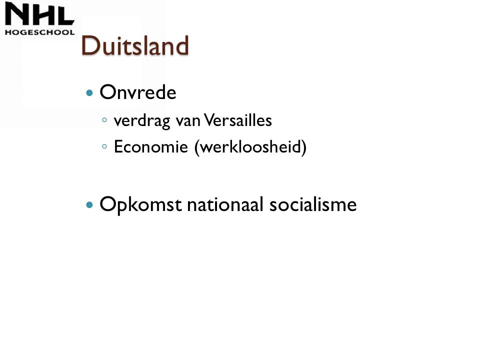 Duitsland Onvrede ◦ verdrag van Versailles ◦ Economie (werkloosheid) Opkomst nationaal socialisme