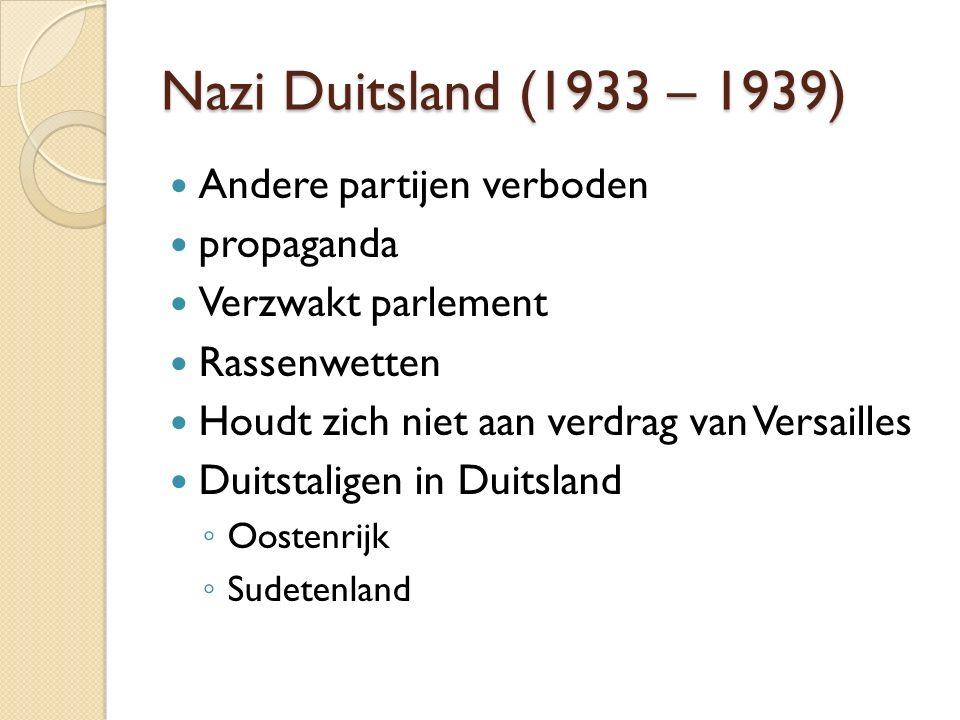 Nazi Duitsland (1933 – 1939) Andere partijen verboden propaganda Verzwakt parlement Rassenwetten Houdt zich niet aan verdrag van Versailles Duitstalig
