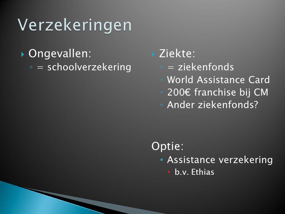  Ongevallen: ◦ = schoolverzekering  Ziekte: ◦ = ziekenfonds ◦ World Assistance Card ◦ 200€ franchise bij CM ◦ Ander ziekenfonds.