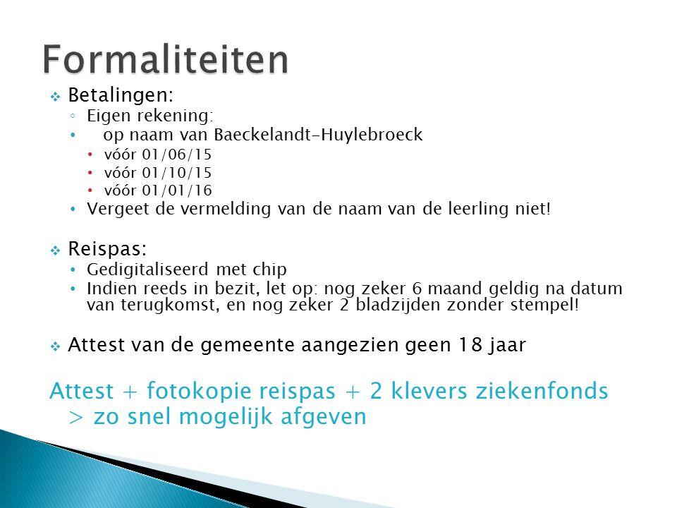  Betalingen: ◦ Eigen rekening: op naam van Baeckelandt-Huylebroeck vóór 01/06/15 vóór 01/10/15 vóór 01/01/16 Vergeet de vermelding van de naam van de leerling niet.