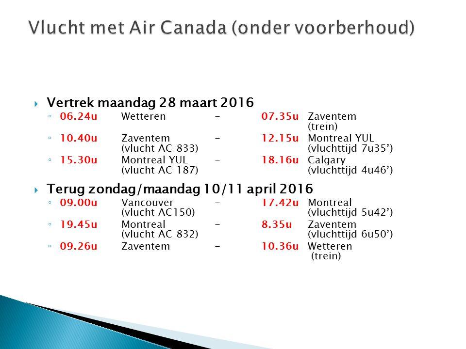  Vertrek maandag 28 maart 2016 ◦ 06.24uWetteren-07.35u Zaventem (trein) ◦ 10.40uZaventem-12.15uMontreal YUL (vlucht AC 833)(vluchttijd 7u35') ◦ 15.30u Montreal YUL-18.16uCalgary (vlucht AC 187)(vluchttijd 4u46')  Terug zondag/maandag 10/11 april 2016 ◦ 09.00uVancouver-17.42uMontreal (vlucht AC150)(vluchttijd 5u42') ◦ 19.45uMontreal-8.35uZaventem (vlucht AC 832) (vluchttijd 6u50') ◦ 09.26uZaventem- 10.36uWetteren (trein)