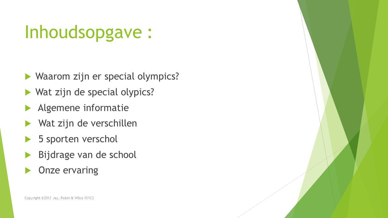 Inhoudsopgave :  Waarom zijn er special olympics?  Wat zijn de special olypics?  Algemene informatie  Wat zijn de verschillen  5 sporten verschol