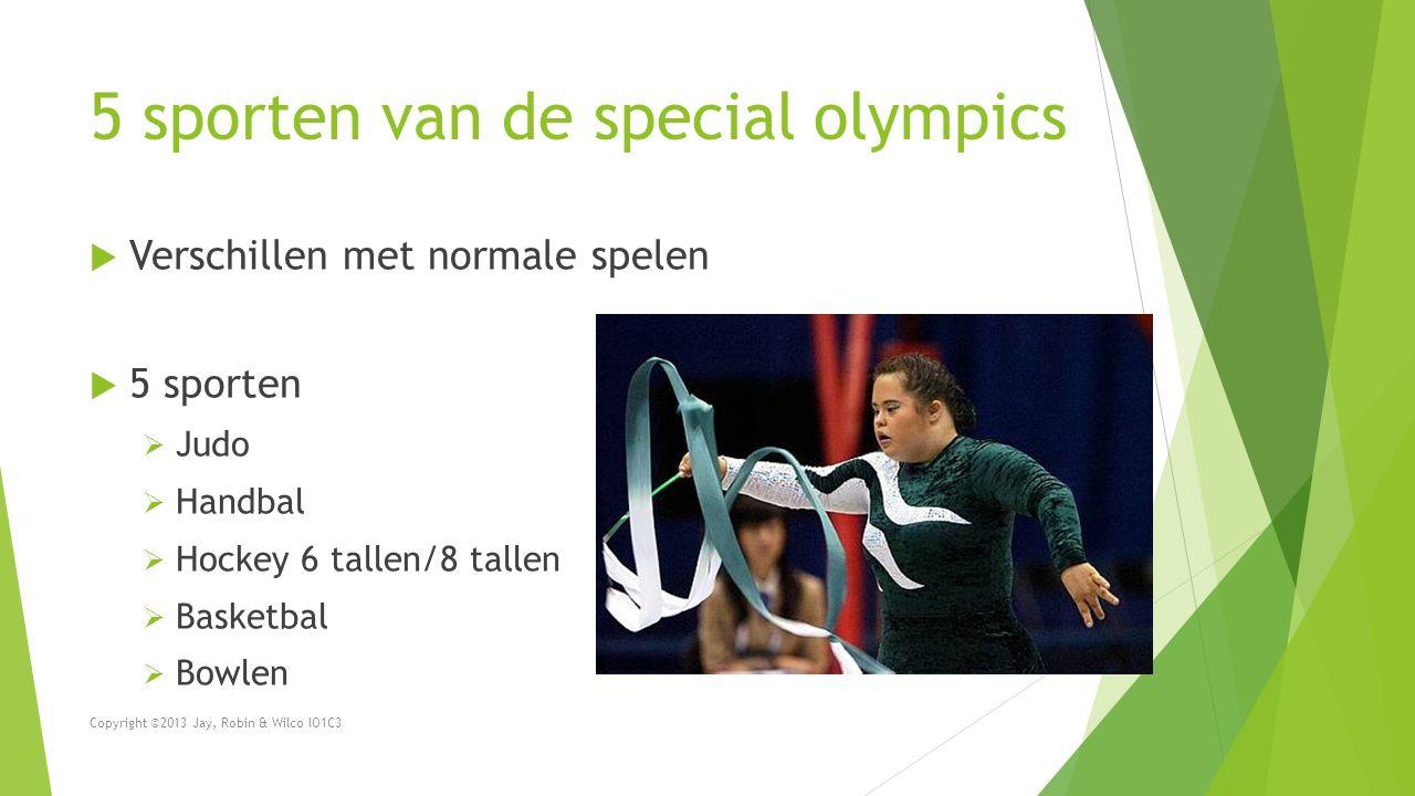 5 sporten van de special olympics  Verschillen met normale spelen  5 sporten  Judo  Handbal  Hockey 6 tallen/8 tallen  Basketbal  Bowlen Copyri