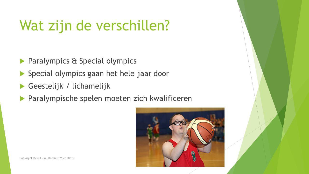 Wat zijn de verschillen?  Paralympics & Special olympics  Special olympics gaan het hele jaar door  Geestelijk / lichamelijk  Paralympische spelen