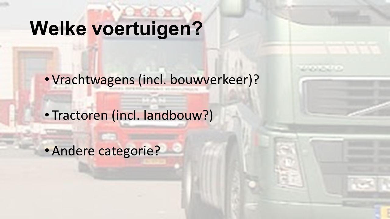Welke voertuigen? Vrachtwagens (incl. bouwverkeer)? Tractoren (incl. landbouw?) Andere categorie?