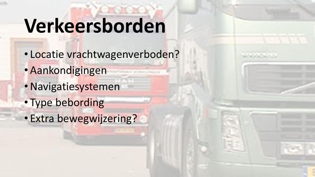 Verkeersborden Locatie vrachtwagenverboden? Aankondigingen Navigatiesystemen Type bebording Extra bewegwijzering?