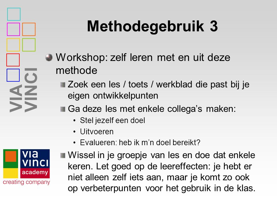 VIAVINCI Methodegebruik 4 Flipping the classroom http://www.youtube.com/watch?v=2H4Rku dFzlc Flipping the classroom with English http://www.youtube.com/watch?v=VBEiv6 XT53I
