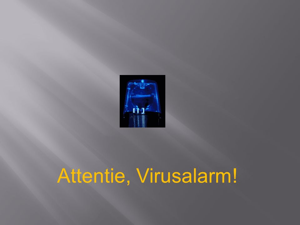 Attentie, Virusalarm!