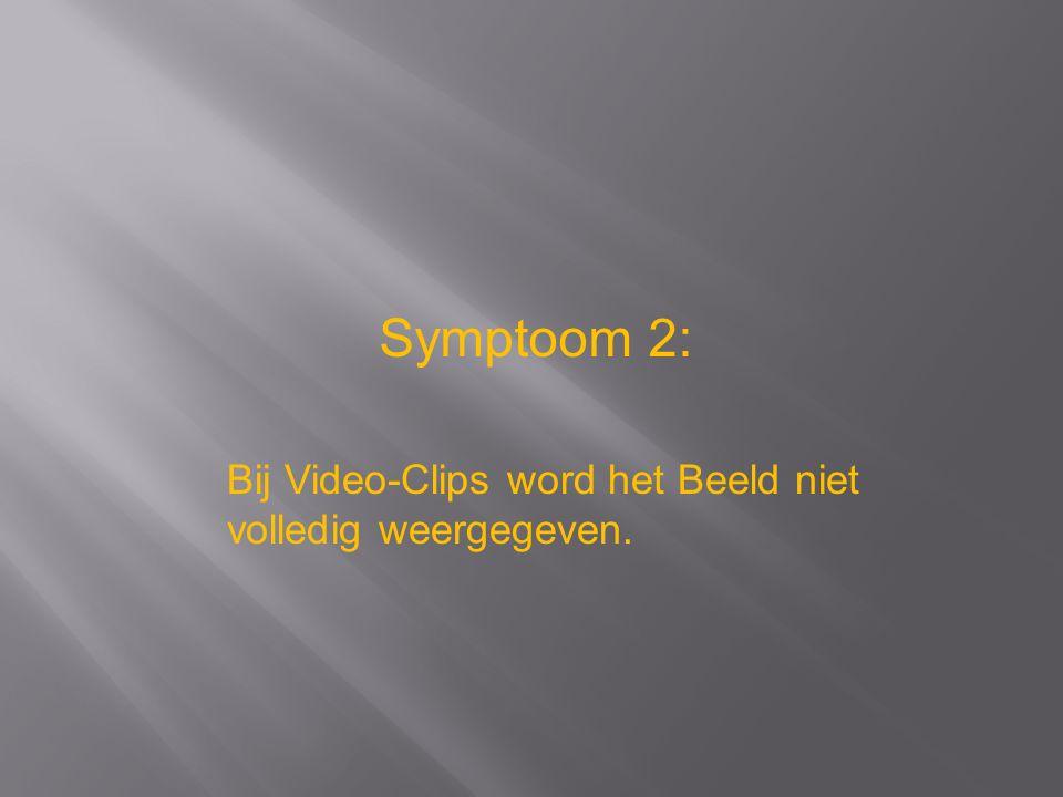 Symptoom 2: Bij Video-Clips word het Beeld niet volledig weergegeven.