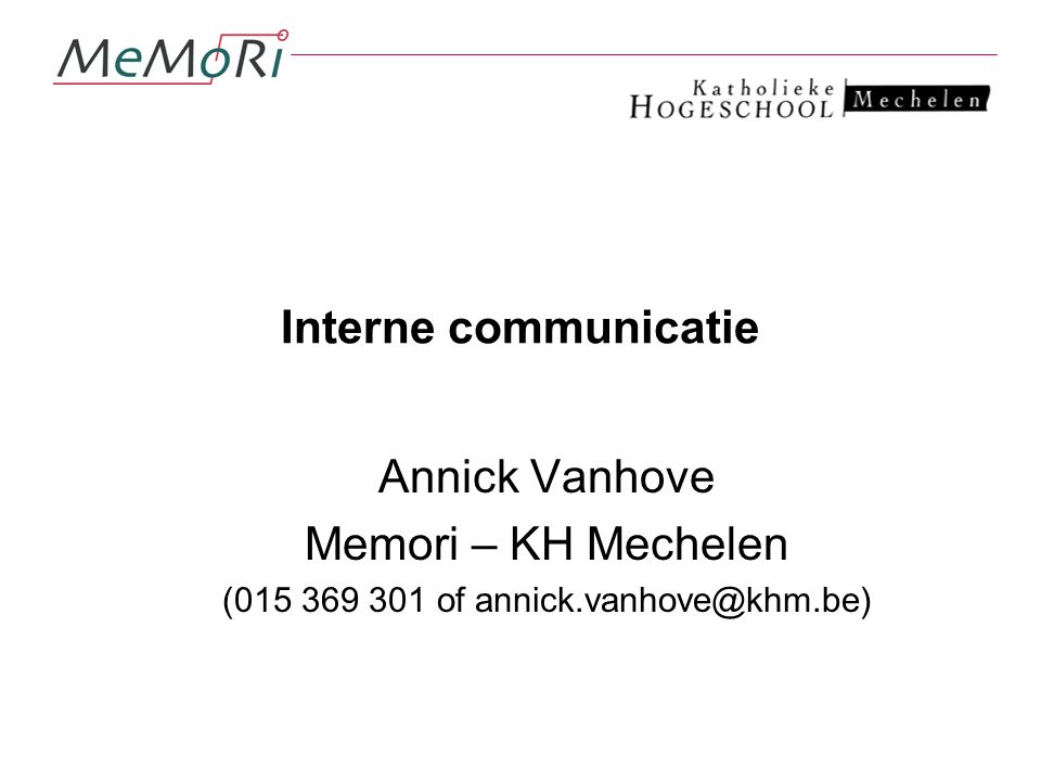 Interne communicatie Annick Vanhove Memori – KH Mechelen (015 369 301 of annick.vanhove@khm.be)
